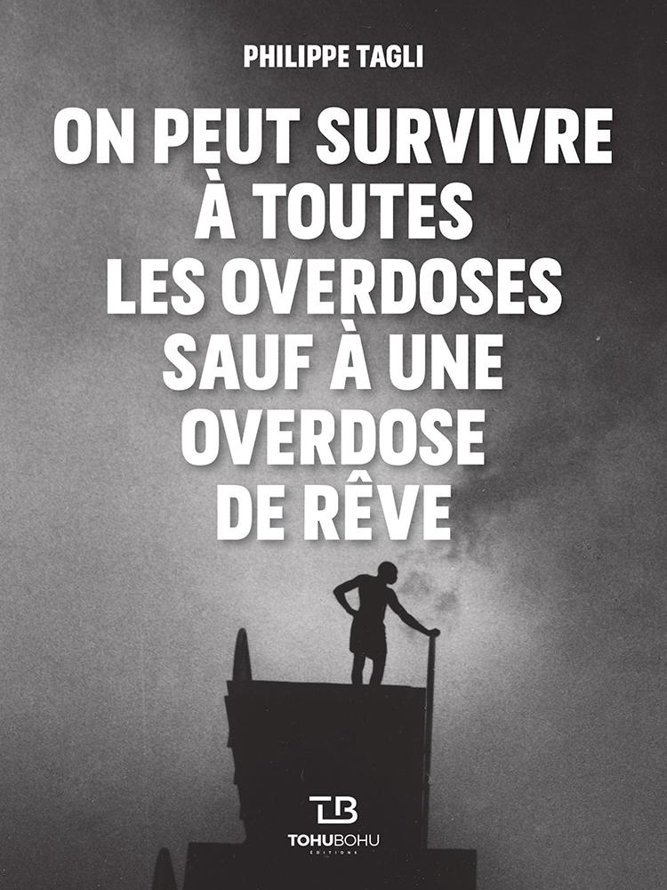 Couverture de l'ouvrage On peut survivre à toutes les overdoses sauf à une overdose de rêve