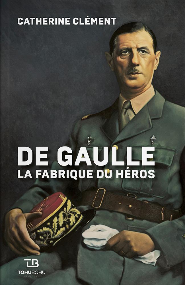 Couverture de l'ouvrage De Gaulle, la Fabrique du Héros