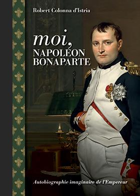 Couverture de l'ouvrage Moi, Napoléon Bonaparte - broché